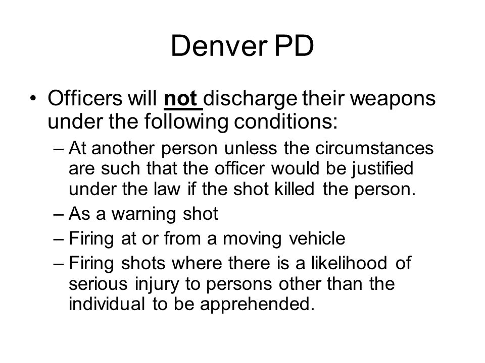 Denver PD Officers will not discharge their weapons under the following conditions:
