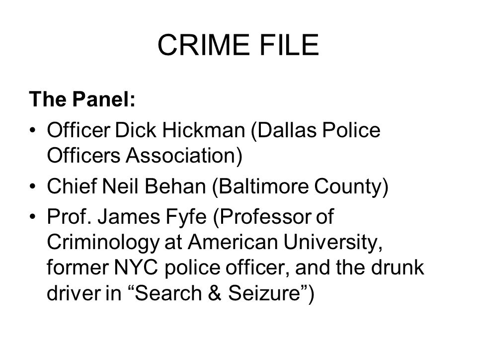 CRIME FILE The Panel: Officer Dick Hickman (Dallas Police Officers Association) Chief Neil Behan (Baltimore County)