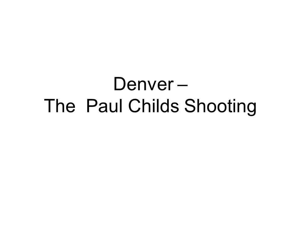 Denver – The Paul Childs Shooting