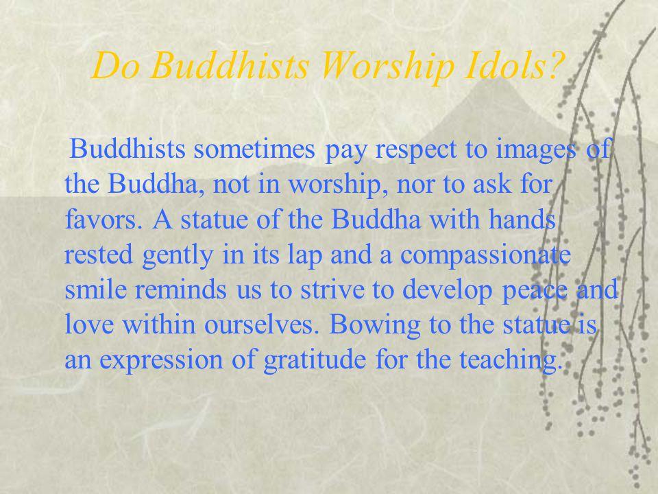 Do Buddhists Worship Idols