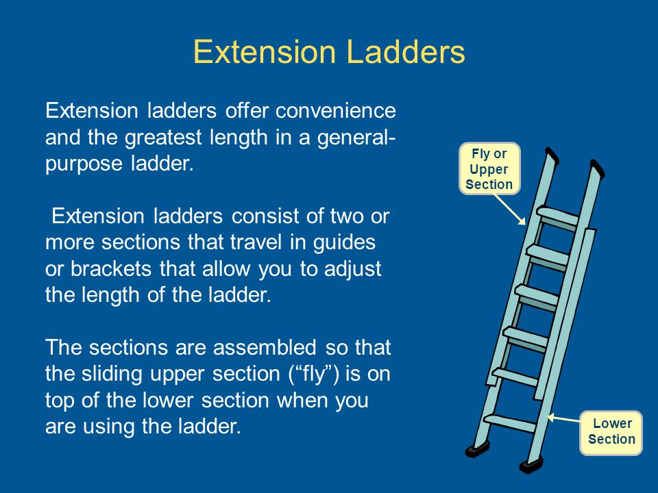 Extension Ladders Extension ladders offer convenience and the greatest length in a general-purpose ladder.