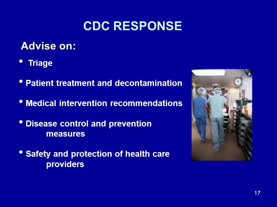 CDC RESPONSE Advise on: Triage Patient treatment and decontamination