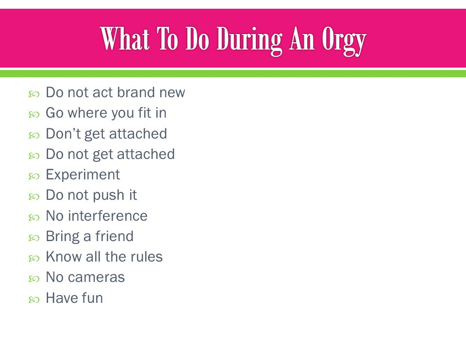 What To Do During An Orgy