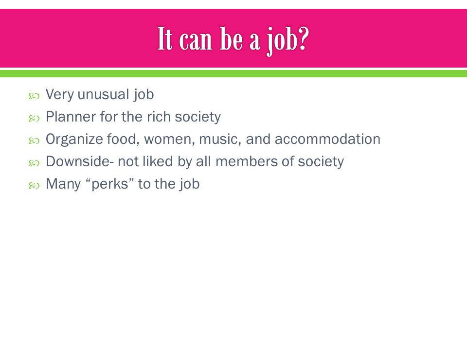 It can be a job Very unusual job Planner for the rich society
