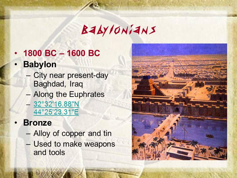 Babylonians 1800 BC – 1600 BC Babylon Bronze