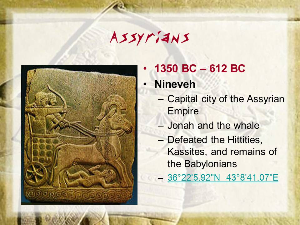 Assyrians 1350 BC – 612 BC Nineveh Capital city of the Assyrian Empire