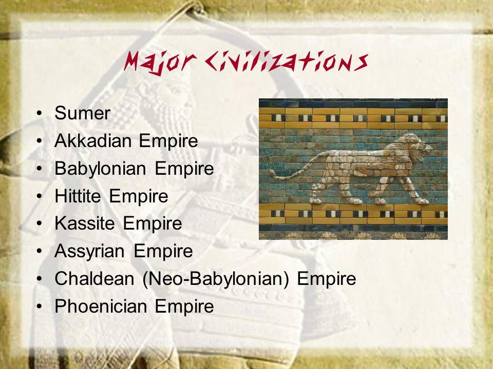 Major Civilizations Sumer Akkadian Empire Babylonian Empire