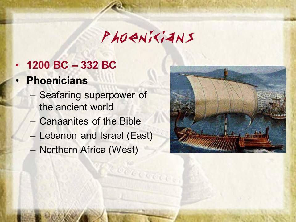 Phoenicians 1200 BC – 332 BC Phoenicians