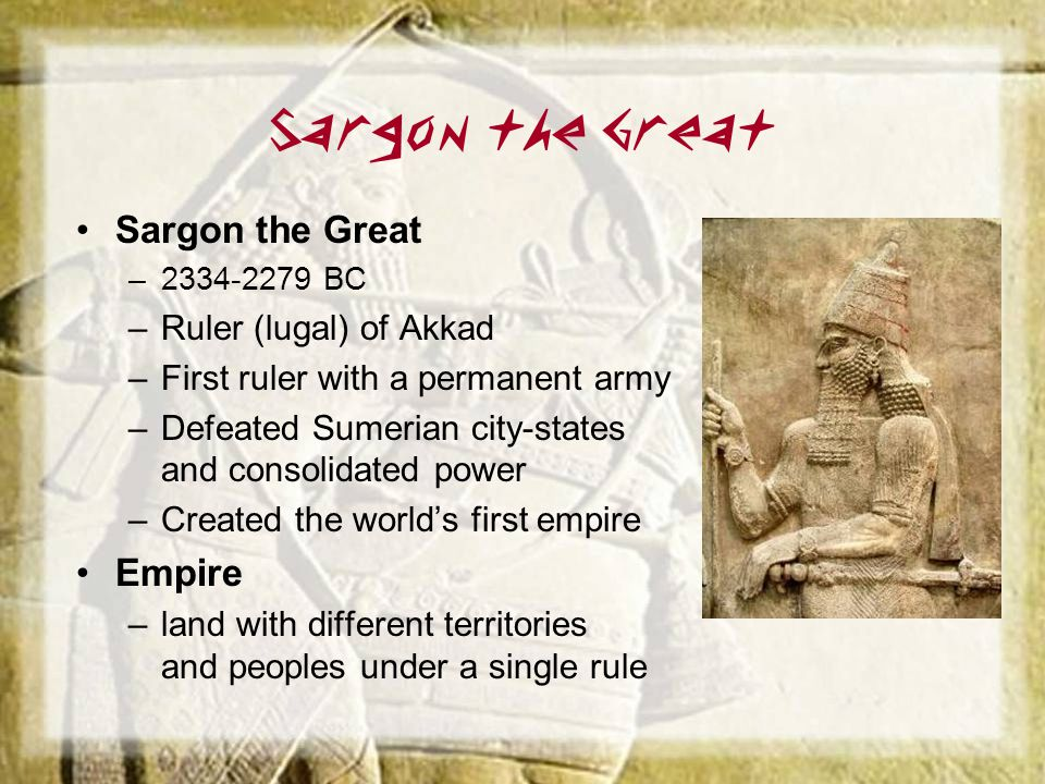 Sargon the Great Sargon the Great Empire Ruler (lugal) of Akkad