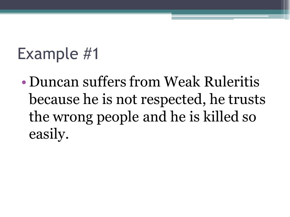 Example #1 Duncan suffers from Weak Ruleritis because he is not respected, he trusts the wrong people and he is killed so easily.