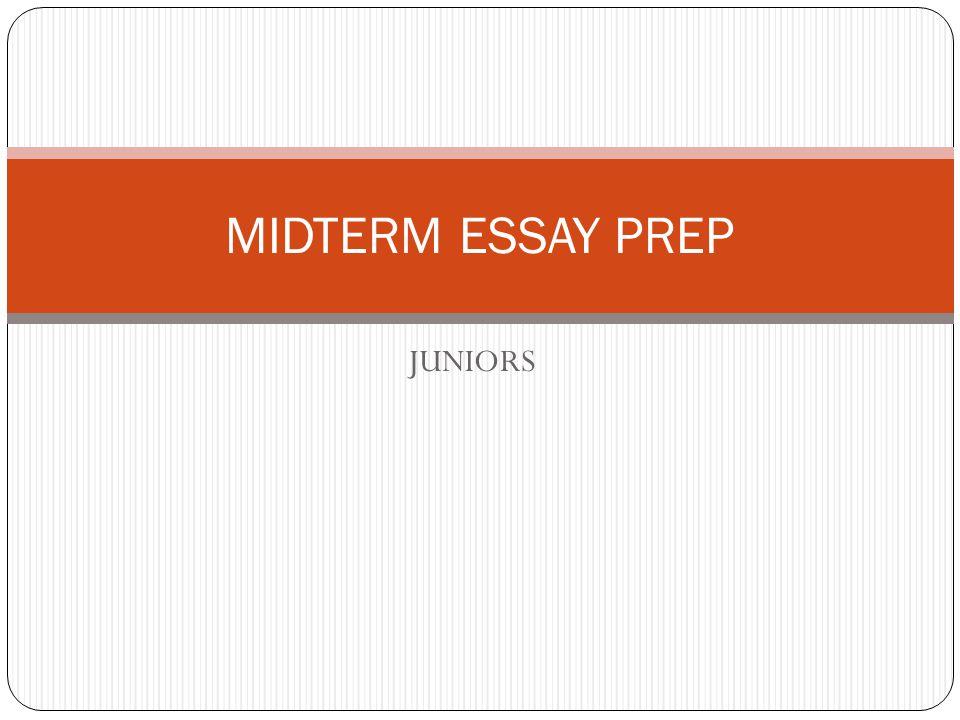 MIDTERM ESSAY PREP JUNIORS