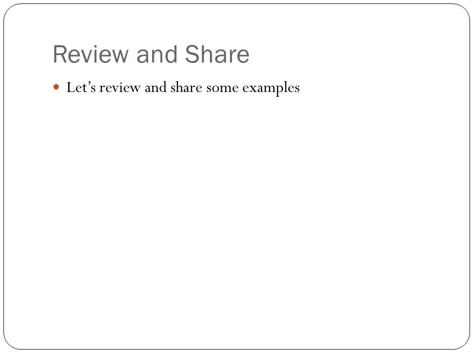 Review and Share Let's review and share some examples