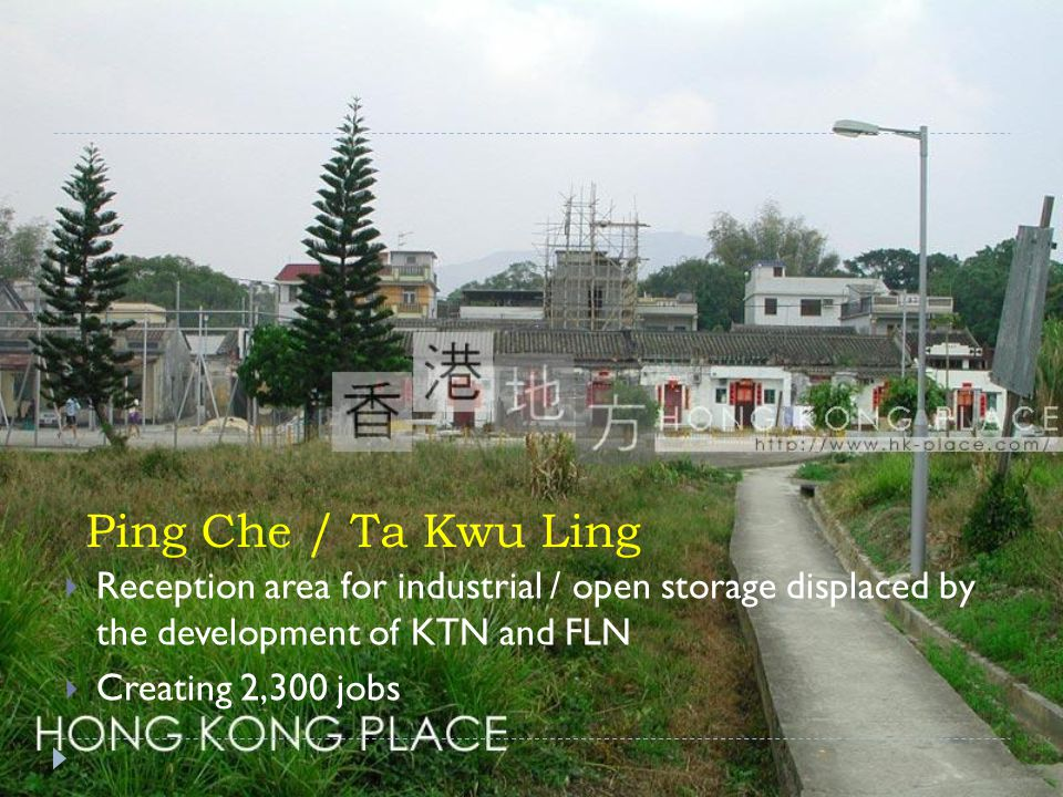 Ping Che / Ta Kwu Ling Reception area for industrial / open storage displaced by the development of KTN and FLN.