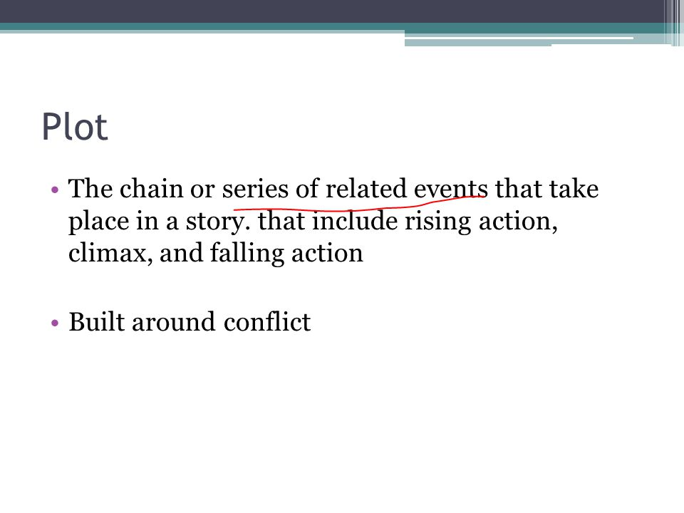 Plot The chain or series of related events that take place in a story. that include rising action, climax, and falling action.