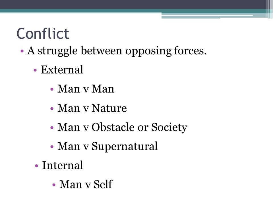 Conflict A struggle between opposing forces. External Man v Man