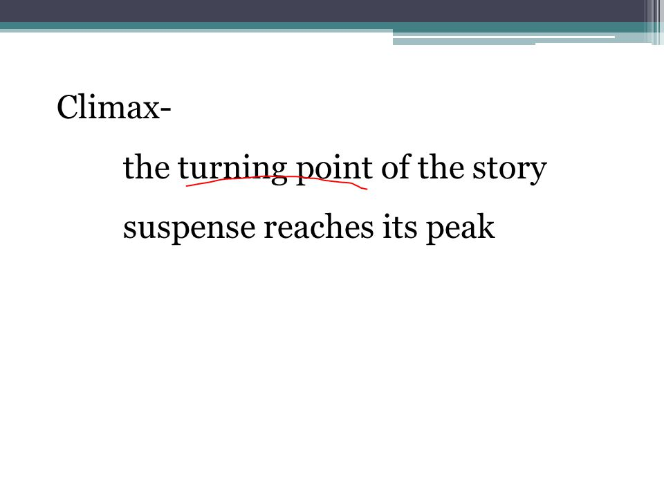 Climax- the turning point of the story suspense reaches its peak