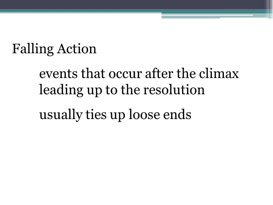 Falling Action events that occur after the climax leading up to the resolution.