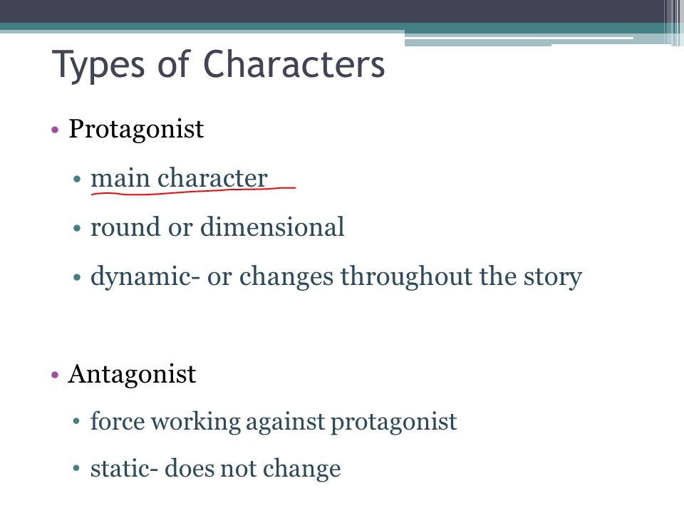 Types of Characters Protagonist main character round or dimensional