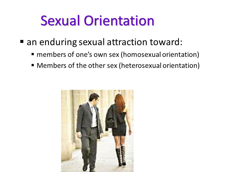 Sexual Orientation an enduring sexual attraction toward: