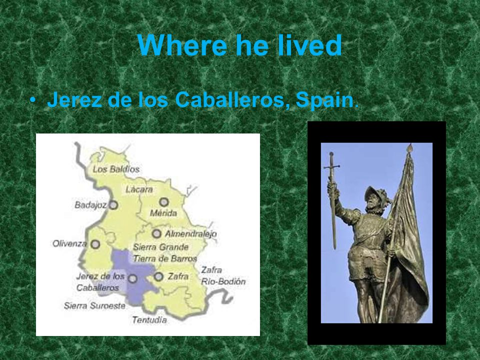 Where he lived Jerez de los Caballeros, Spain.