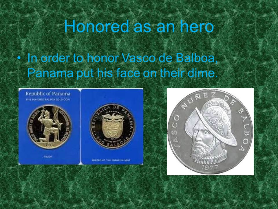 Honored as an hero In order to honor Vasco de Balboa, Panama put his face on their dime.