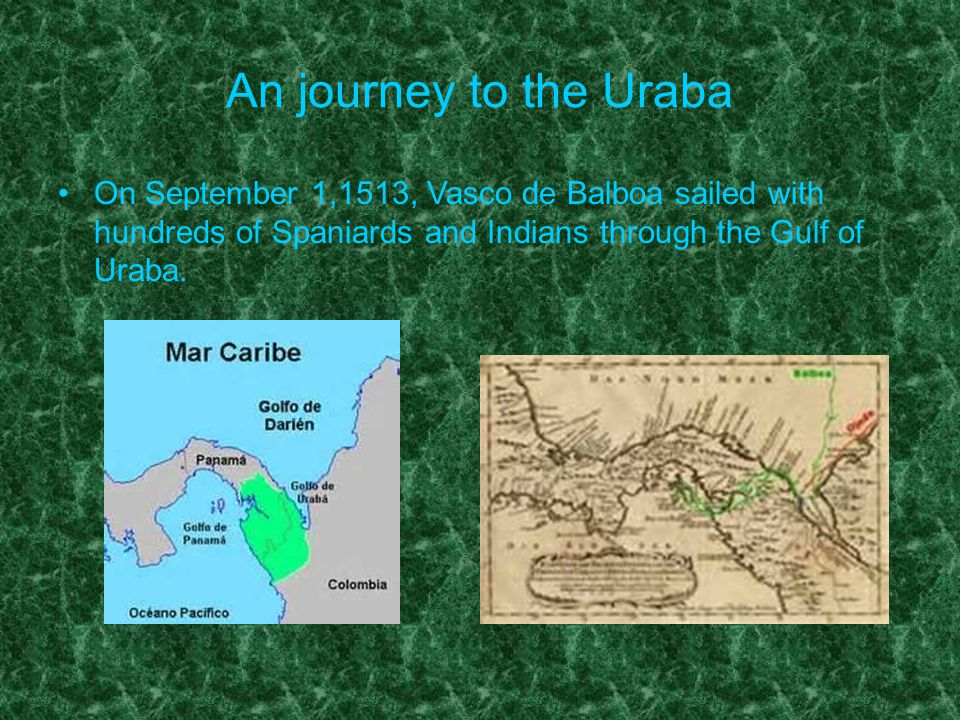An journey to the Uraba On September 1,1513, Vasco de Balboa sailed with hundreds of Spaniards and Indians through the Gulf of Uraba.