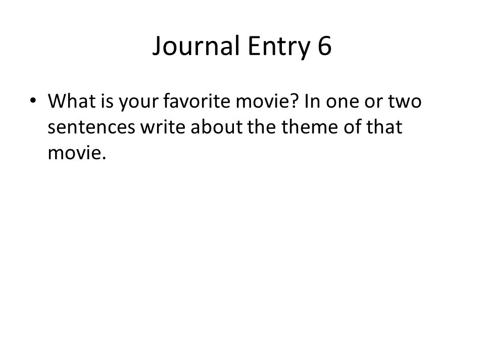 Journal Entry 6 What is your favorite movie.