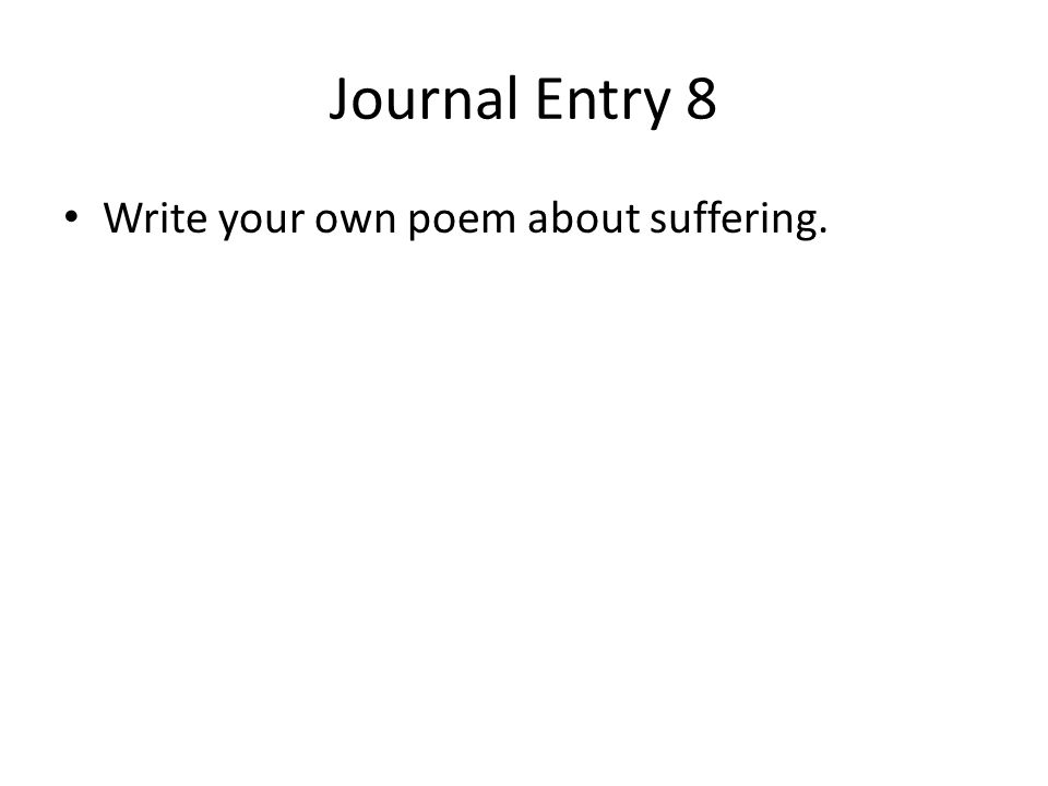 Journal Entry 8 Write your own poem about suffering.