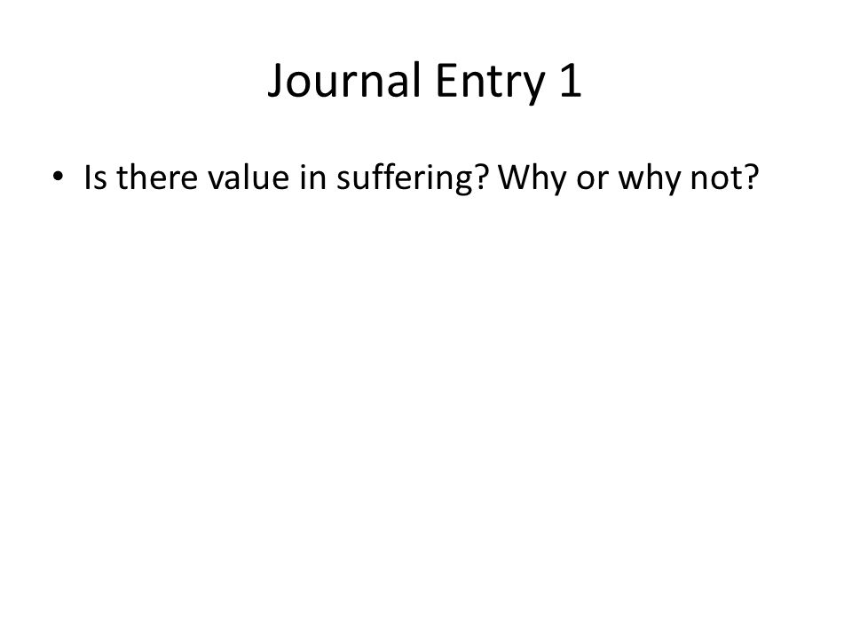 Journal Entry 1 Is there value in suffering Why or why not