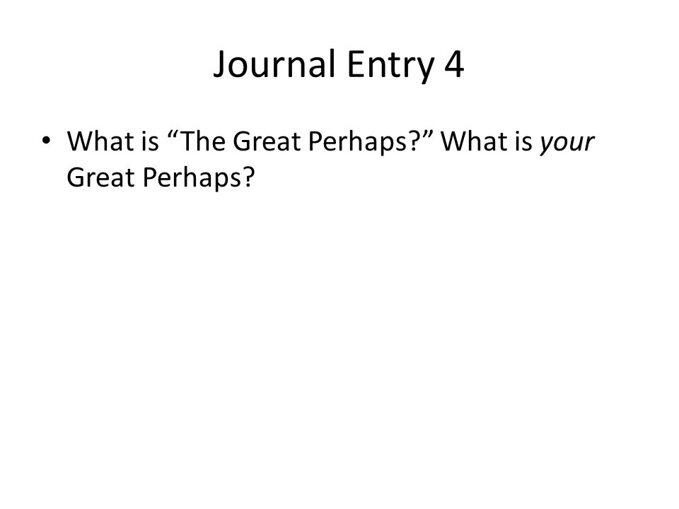 Journal Entry 4 What is The Great Perhaps What is your Great Perhaps