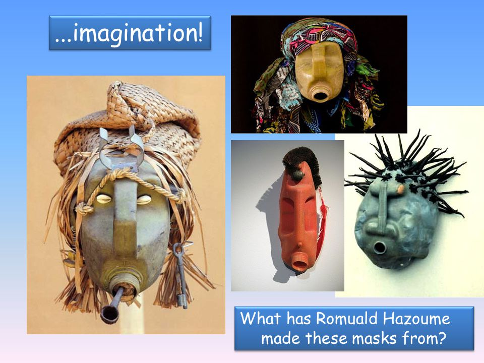 ...imagination! What has Romuald Hazoume made these masks from