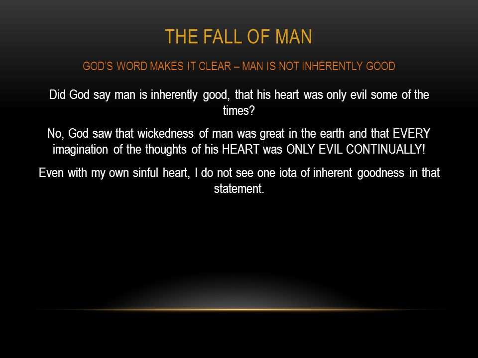 GOD'S WORD MAKES IT CLEAR – MAN IS NOT INHERENTLY GOOD