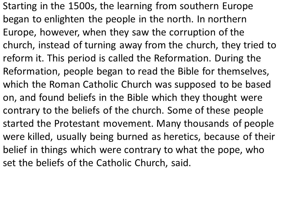 Starting in the 1500s, the learning from southern Europe began to enlighten the people in the north.