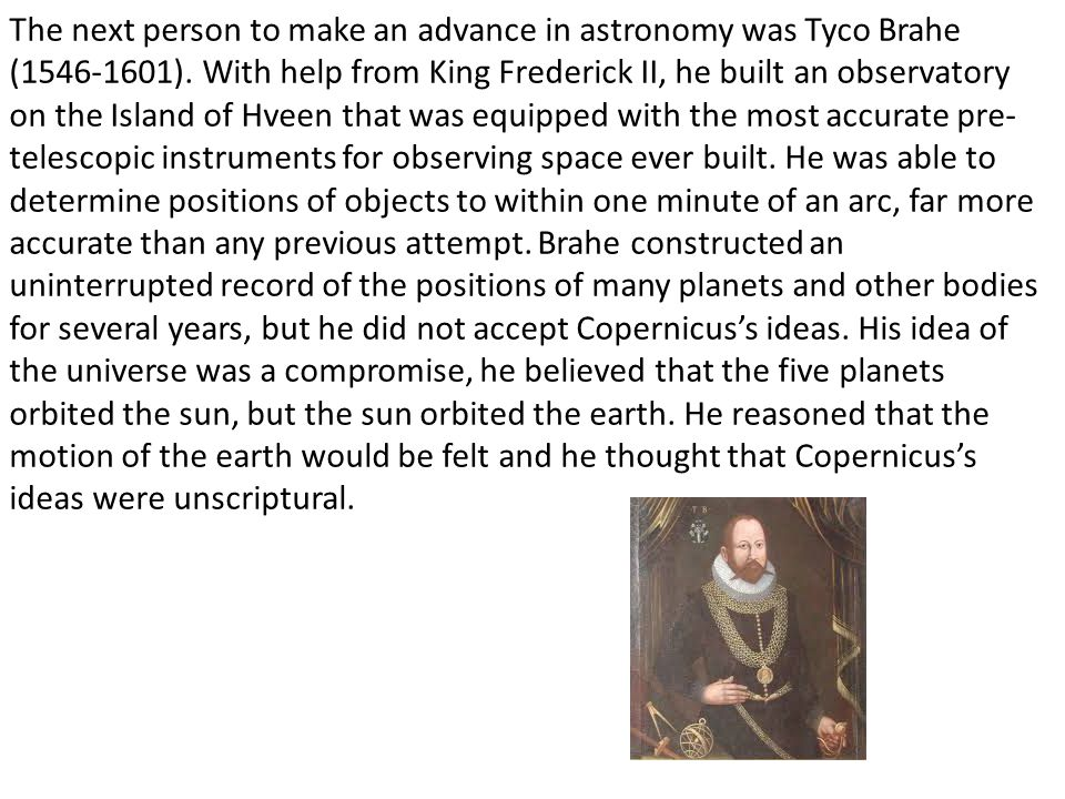 The next person to make an advance in astronomy was Tyco Brahe (1546-1601).