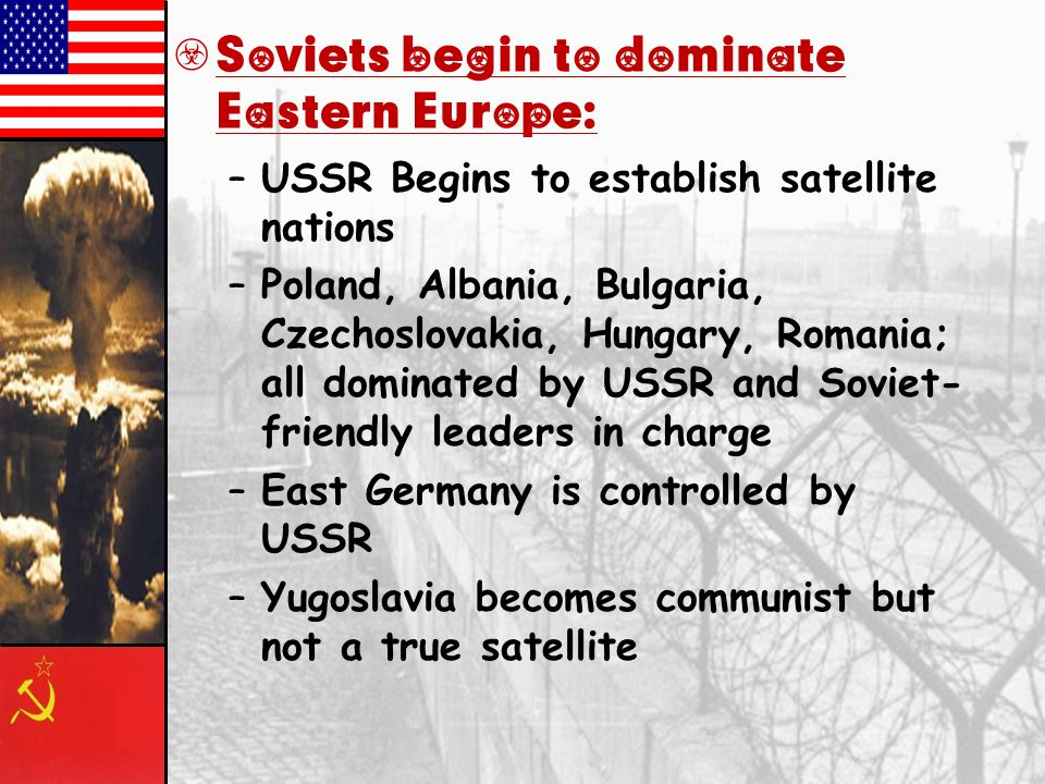 Soviets begin to dominate Eastern Europe: