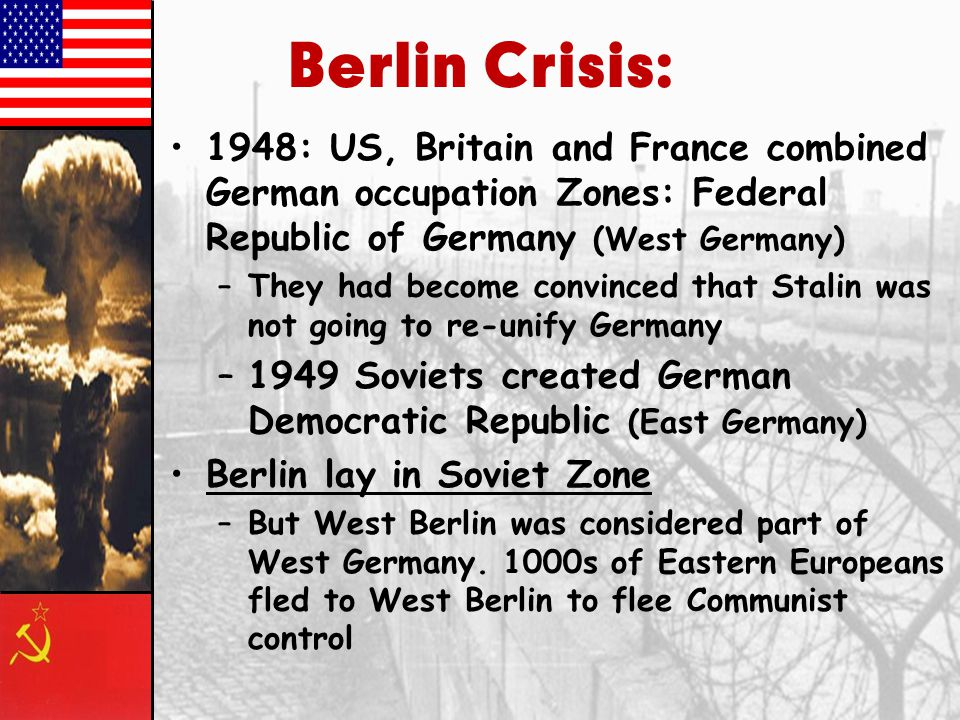 Berlin Crisis: 1948: US, Britain and France combined German occupation Zones: Federal Republic of Germany (West Germany)
