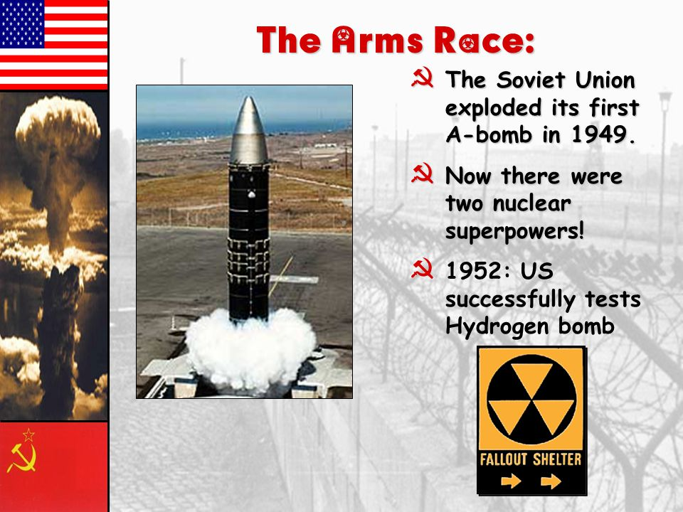 The Arms Race: The Soviet Union exploded its first A-bomb in 1949.