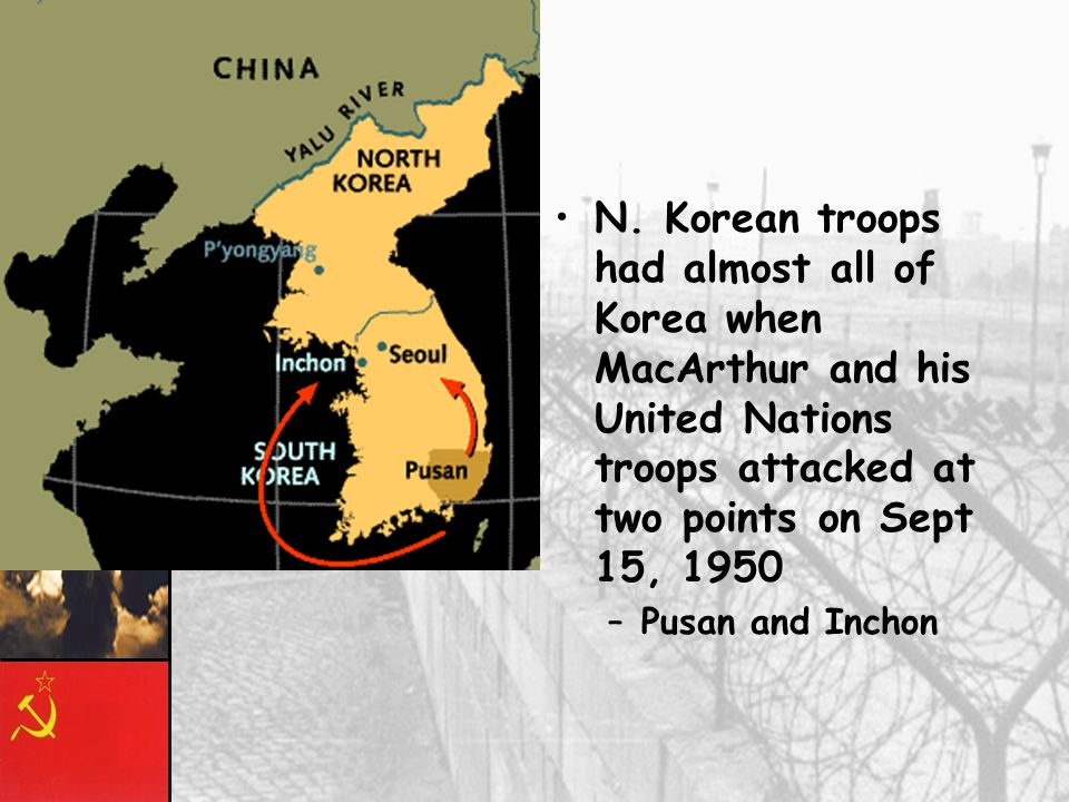 N. Korean troops had almost all of Korea when MacArthur and his United Nations troops attacked at two points on Sept 15, 1950