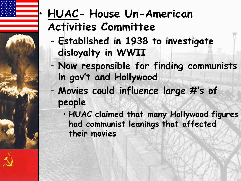 HUAC- House Un-American Activities Committee