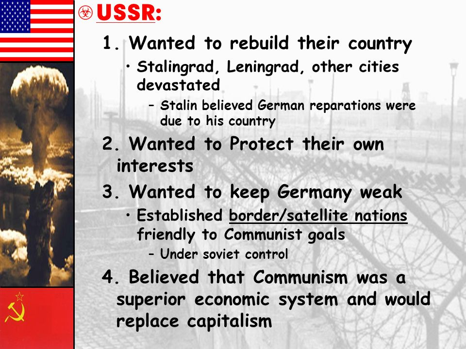 USSR: 1. Wanted to rebuild their country