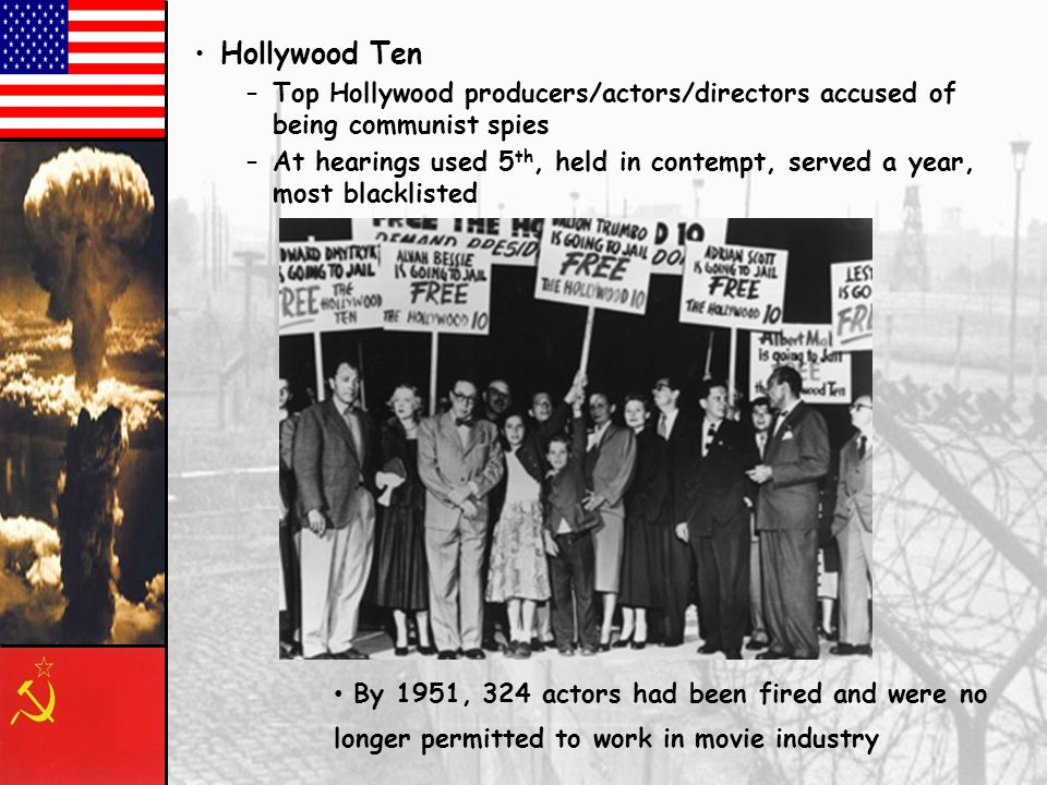 Hollywood Ten Top Hollywood producers/actors/directors accused of being communist spies.
