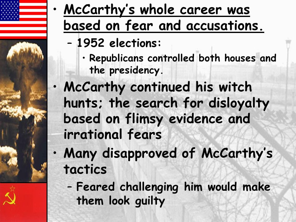 McCarthy's whole career was based on fear and accusations.
