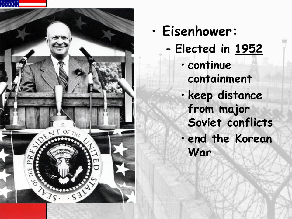 Eisenhower: Elected in 1952 continue containment