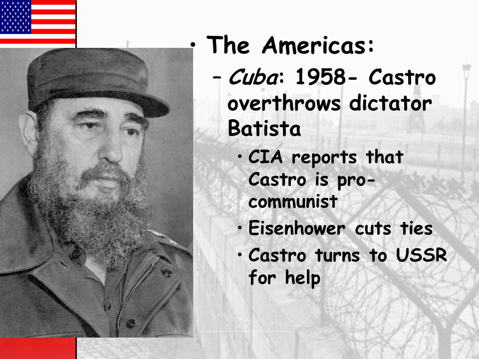 The Americas: Cuba: 1958- Castro overthrows dictator Batista