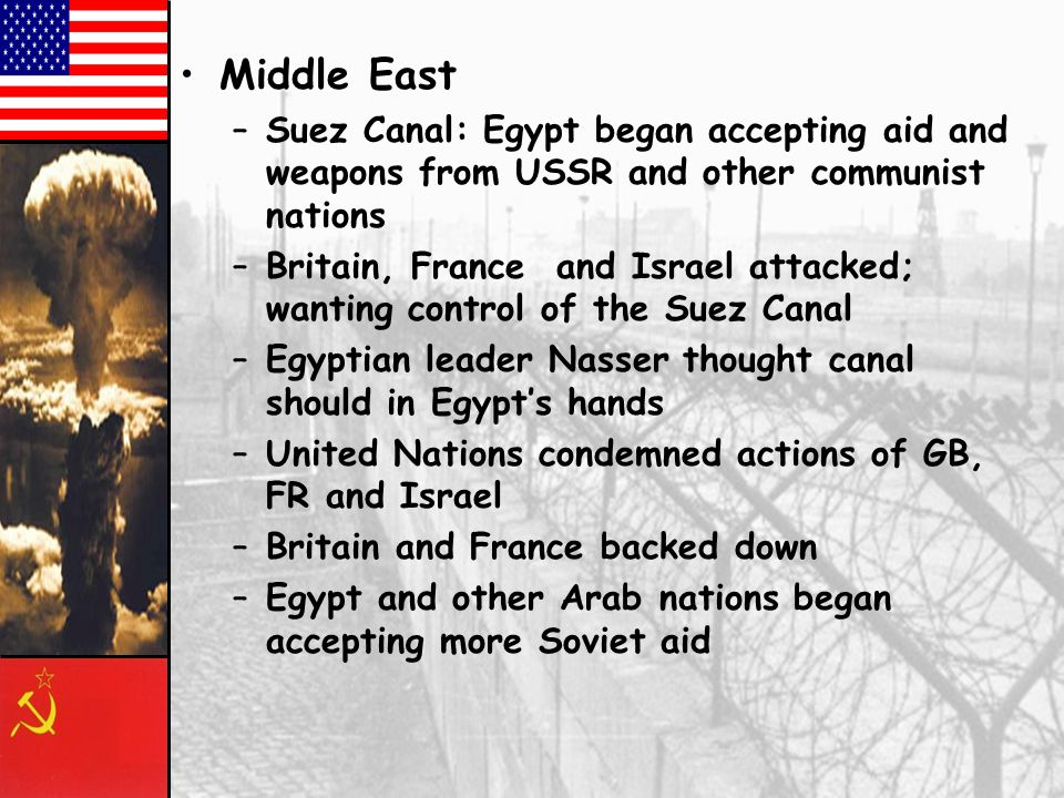 Middle East Suez Canal: Egypt began accepting aid and weapons from USSR and other communist nations.