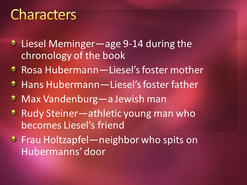 Characters Liesel Meminger—age 9-14 during the chronology of the book