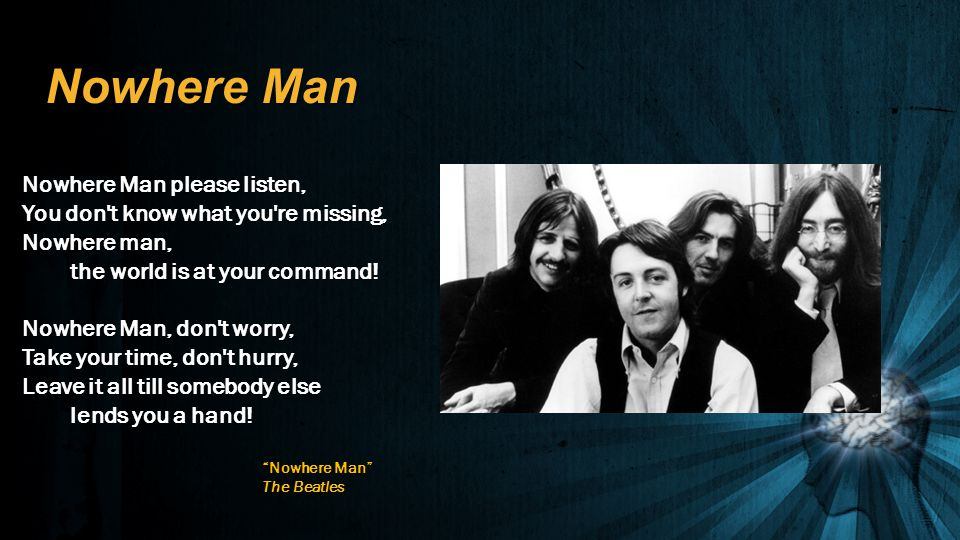 Nowhere Man Nowhere Man please listen, You don t know what you re missing, Nowhere man,