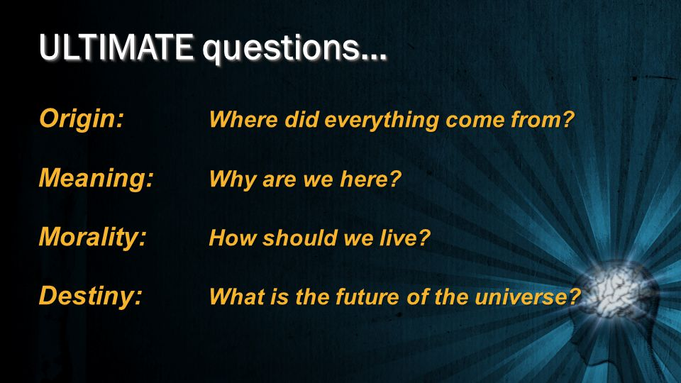ULTIMATE questions… Origin: Where did everything come from