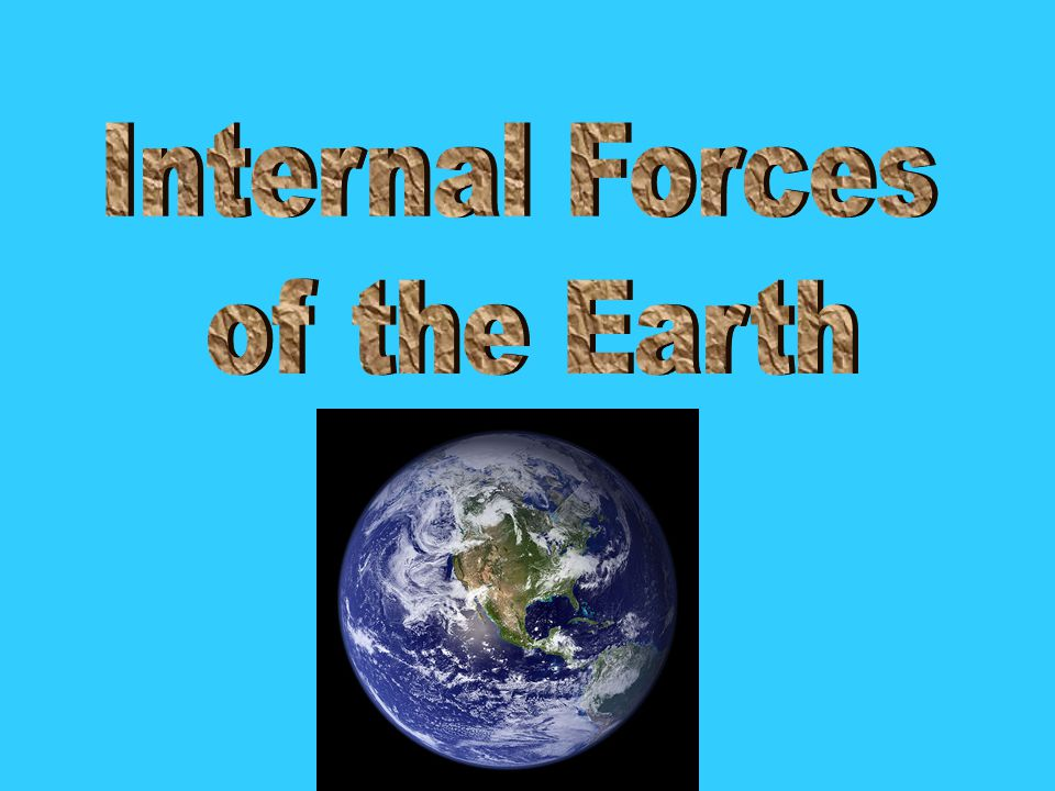 Internal Forces of the Earth