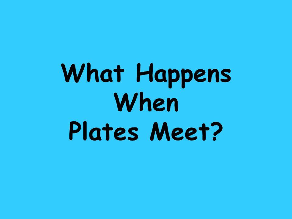 What Happens When Plates Meet